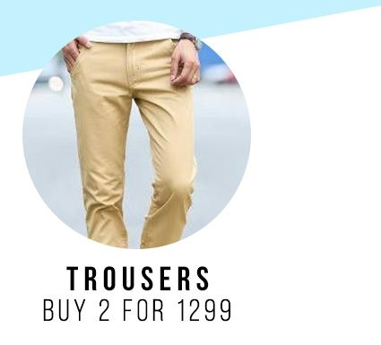 Trousers 2 for 1299