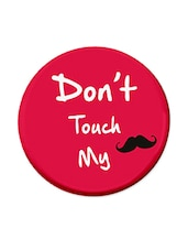 """Don't Touch My..."" Mustache Printed Fridge Magnet - Thinking Of You"