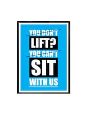 You Don't Lift? You Can't Sit With Us Gym Motivational Quotes Framed Poster - Lab No. 4 - The Quotography Department